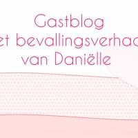 Gastblog - Het bevallingsverhaal van Daniëlle